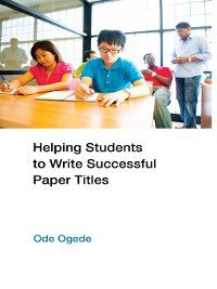 Helping Students to Write Successful Paper Titles, Ode Ogede