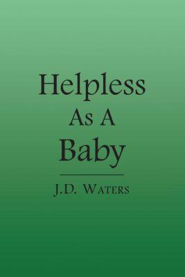 Helpless as a Baby, J. D. Waters