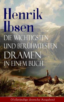 Henrik Ibsen: Die wichtigsten und berühmtesten Dramen in einem Buch (Vollständige deutsche Ausgaben), Henrik Ibsen