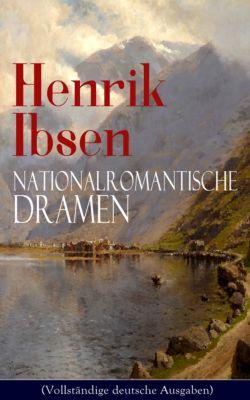 Henrik Ibsen: Nationalromantische Dramen (Vollständige deutsche Ausgaben), Henrik Ibsen
