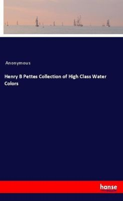 Henry B Pettes Collection of High Class Water Colors, Anonymous