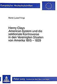 henry clays american system The american system was an economic program advocated by powerful political henry clay in the early 1800s.