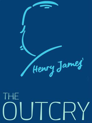 Henry James Collection: The Outcry, Henry James