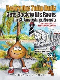 Henry the Tulip Bulb: Henry the Tulip Bulb Gets Back to His Roots in St. Augustine, Florida, the Oldest City in the Whole USA!, Linda M. Brandt