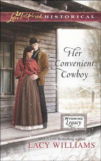 Her Convenient Cowboy (Mills & Boon Love Inspired Historical) (Wyoming Legacy, Book 6), Lacy Williams