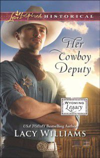Her Cowboy Deputy (Mills & Boon Love Inspired Historical) (Wyoming Legacy, Book 7), Lacy Williams