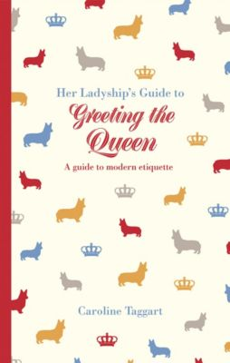 her ladyship's guide: Her Ladyship's Guide to Greeting the Queen, Caroline Taggart