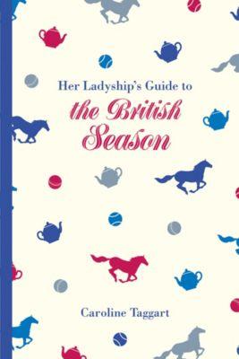 her ladyship's guide: Her Ladyship's Guide to the British Season, Caroline Taggart