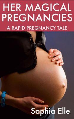 Her Magical Pregnancies: A Rapid Pregnancy Tale, Sophia Elle