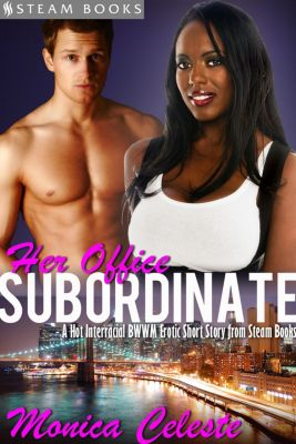 Her Office Subordinate - A Hot Interracial BWWM Erotic Short Story from Steam Books, Steam Books, Monica Celeste