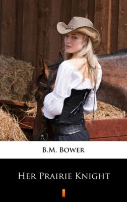 Her Prairie Knight, B.M. Bower