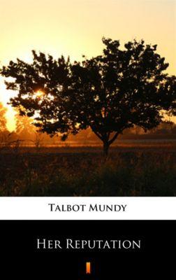 Her Reputation, Talbot Mundy