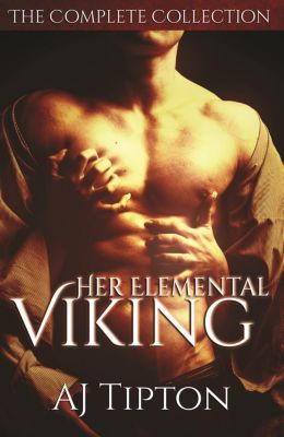 Her Viking's Desire: Her Elemental Viking The Complete Collection (Her Viking's Desire), AJ Tipton