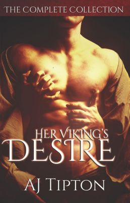 Her Viking's Desire: Her Viking's Desire: The Complete Collection, AJ Tipton