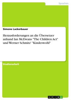 Herausforderungen an die Übersetzer anhand Ian McEwans The Children Act und Werner Schmitz' Kindeswohl, Simone Lackerbauer