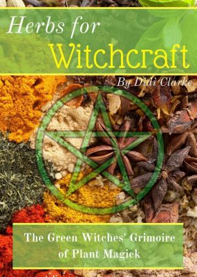 Herbs for Witchcraft: Herbs for Witchcraft: The Green Witches' Grimoire of Plant Magick, Didi Clarke