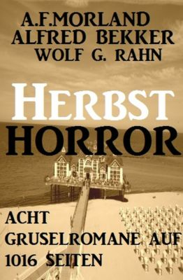 Herbst-Horror: Acht Gruselromane auf 1016 Seiten, Alfred Bekker, A. F. Morland, Wolf G. Rahn