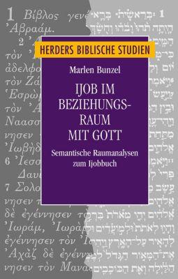 Herders biblische Studien: Ijob im Beziehungsraum mit Gott, Marlen Bunzel