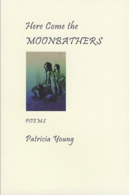 Here Come the Moonbathers, Patricia Young