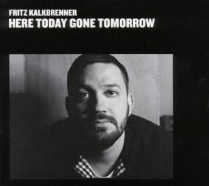 Here Today,Gone Tomorrow, Fritz Kalkbrenner