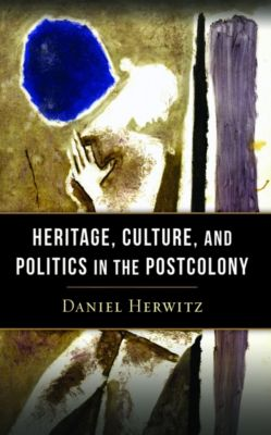 Heritage, Culture, and Politics in the Postcolony, Daniel Herwitz