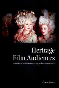 Heritage Film Audiences: Period Films and Contemporary Audiences in the UK, Claire Monk