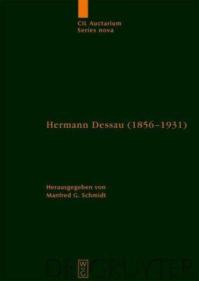 Hermann Dessau (1856-1931) - zum 150. Geburtstag des Berliner Althistorikers und Epigraphikers