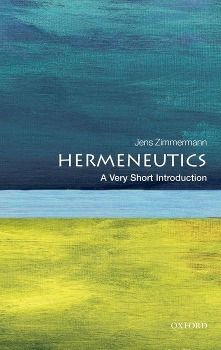 Hermeneutics: A Very Short Introduction, Jens Zimmermann