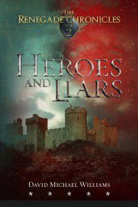 Heroes and Liars (The Renegade Chronicles Book 2), David Michael Williams