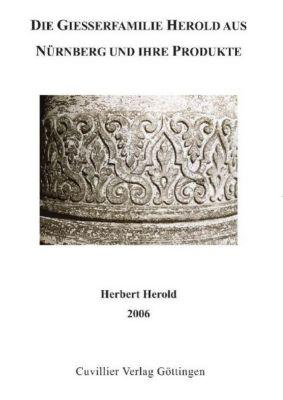 Herold, H: Giesserfamilie Herold aus Nürnberg und ihre Produ - Herbert Herold |