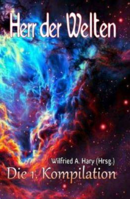 HERR DER WELTEN: Die 1. Kompilation - Wilfried A. Hary pdf epub