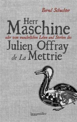 Herr Maschine oder vom wunderlichen Leben und Sterben des Julien Offray de La Mettrie - Bernd Schuchter |