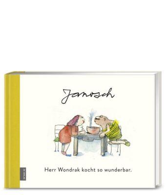 Herr Wondrak kocht so wunderbar. - Janosch |