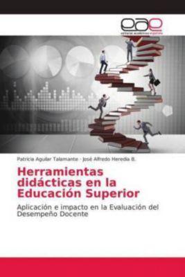 Herramientas didácticas en la Educación Superior, Patricia Aguilar Talamante, José Alfredo Heredia B.