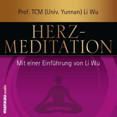 Herz-Meditation, 1 Audio-CD, Li Wu
