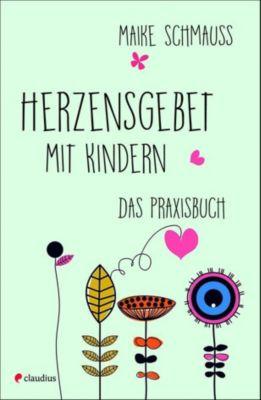Herzensgebet mit Kindern, Maike Schmauß