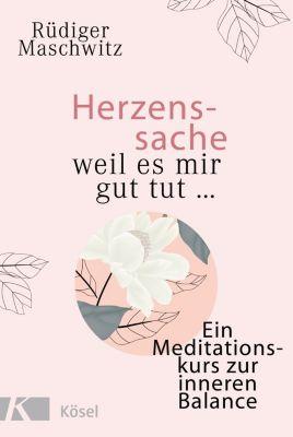 Herzenssache - weil es mir gut tut... - Rüdiger Maschwitz |