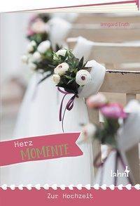 Herzmomente zur Hochzeit - Irmgard Erath |