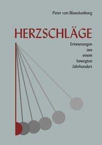 Herzschläge - Erinnerungen aus einem bewegten Jahrhundert - Peter von Blanckenburg |