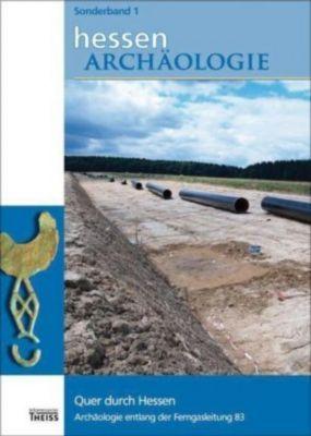 HessenArchäologie: Sonderbd.1 Quer durch Hessen. Archäologie entlang der Ferngasleitung 83