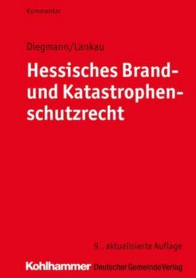 Hessisches Brand- und Katastrophenschutzrecht, Heinz Diegmann, Ingo-Endrick Lankau