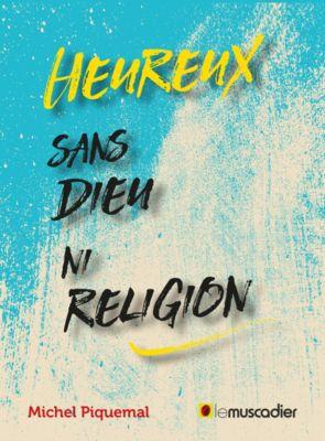 Heureux sans Dieu ni religion, Michel Piquemal