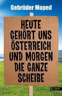 Heute gehört uns Österreich und morgen die ganze Scheibe - Gebrüder Moped |
