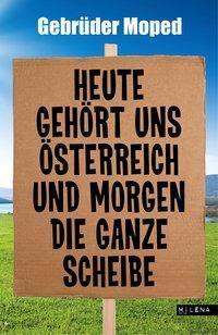 Heute gehört uns Österreich und morgen die ganze Scheibe, Gebrüder Moped