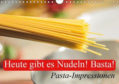 Heute gibt es Nudeln! Basta! Pasta-Impressionen (Wandkalender 2019 DIN A4 quer), Elisabeth Stanzer