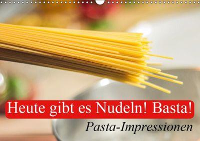 Heute gibt es Nudeln! Basta! Pasta-Impressionen (Wandkalender 2019 DIN A3 quer), Elisabeth Stanzer