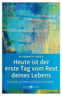 Heute ist der erste Tag vom Rest deines Lebens - Elisabeth Lukas |