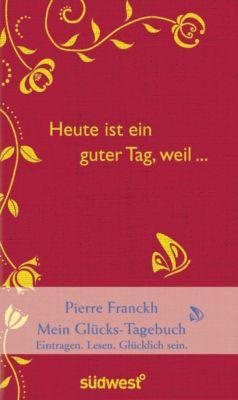 Heute ist ein guter Tag, weil . . ., Pierre Franckh