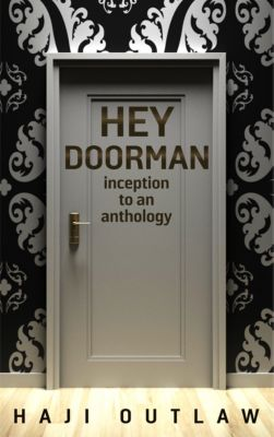 Hey Doorman Inception To An Anthology, Haji Outlaw