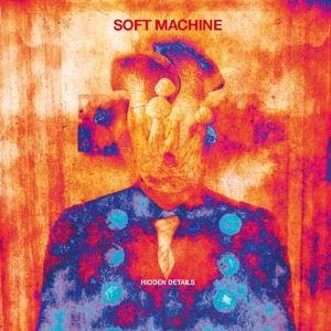 Hidden Details, Soft Machine